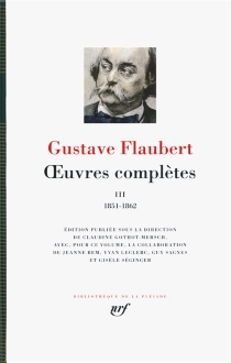 Oeuvres complètes | Volume 3, 1851-1862 - Gustave Flaubert