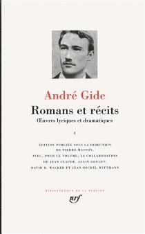 Romans et récits : oeuvres lyriques et dramatiques |  Volume 1 - AndréGide