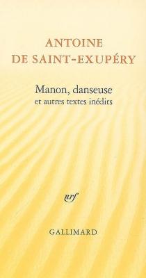 Manon, danseuse : et autres textes inédits - Antoine deSaint-Exupéry