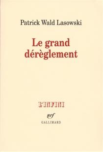 Le grand dérèglement : le roman libertin du XVIIIe siècle - PatrickWald Lasowski
