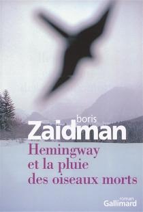 Hemingway et la pluie des oiseaux morts - BorisZaidman