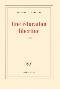 Une éducation libertine - Jean-BaptisteDel Amo