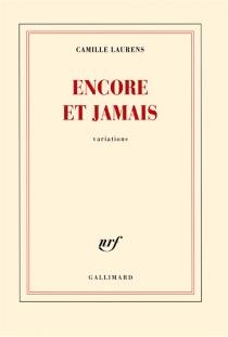 Encore et jamais : variations - CamilleLaurens