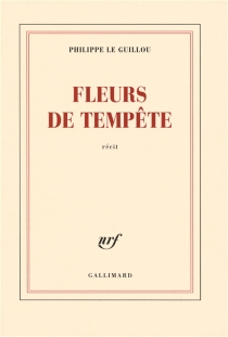 Fleurs de tempête : récit - PhilippeLe Guillou