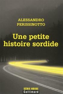 Une petite histoire sordide - AlessandroPerissinotto