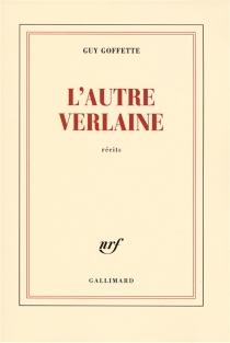 L'autre Verlaine : récits - GuyGoffette