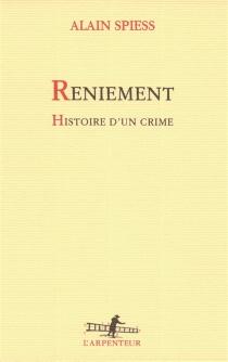 Reniement : histoire d'un crime - AlainSpiess