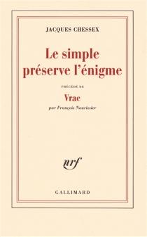 Le simple préserve l'énigme| Précédé de Vrac -