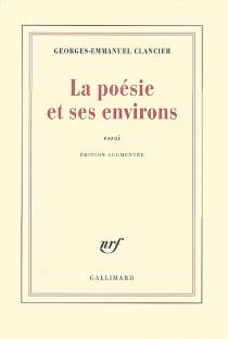 La poésie et ses environs : essai - Georges-EmmanuelClancier