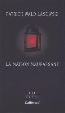 La maison Maupassant - PatrickWald Lasowski