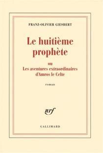 Le huitième prophète ou Les aventures extraordinaires d'Amros le Celte - Franz-OlivierGiesbert
