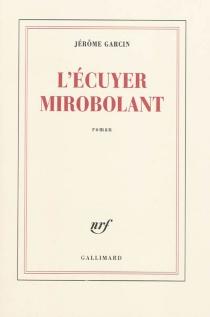 L'écuyer mirobolant - JérômeGarcin