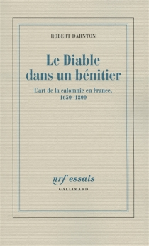 Le diable dans un bénitier : l'art de la calomnie en France, 1650-1800 - RobertDarnton
