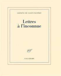 Lettres à l'inconnue - Antoine deSaint-Exupéry