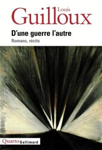 D'une guerre l'autre : romans, récits - LouisGuilloux