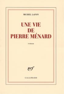 Une vie de Pierre Ménard - MichelLafon
