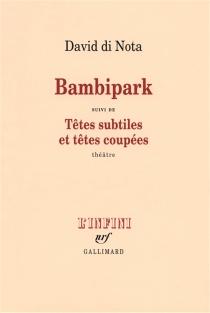 Bambipark : une enquête| Suivi de Têtes subtiles et têtes coupées - DavidDi Nota