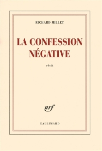 La confession négative : récit - Richard Millet