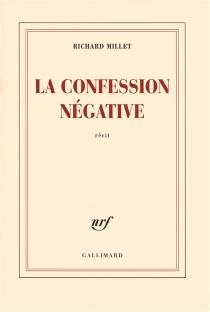 La confession négative : récit - RichardMillet