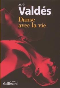 Danse avec la vie - ZoéValdés