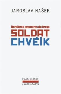 Dernières aventures du brave soldat Chvéïk - JaroslavHasek