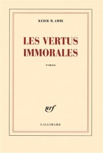 Les vertus immorales - Kebir MustaphaAmmi
