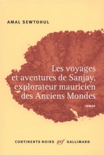 Les voyages et aventures de Sanjay, explorateur mauricien des anciens mondes - AmalSewtohul