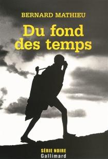 Du fond des temps - BernardMathieu
