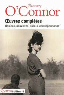 Oeuvres complètes : romans, nouvelles, essais, correspondance - FlanneryO'Connor