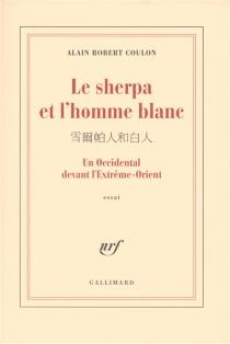 Le sherpa et l'homme blanc : un Occidental devant l'Extrême-Orient : essai - Alain RobertCoulon