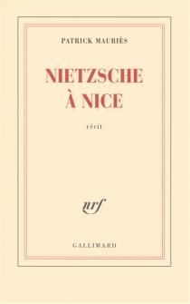 Nietzsche à Nice : récit - PatrickMauriès