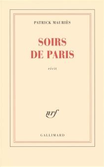 Soirs de Paris : récit - PatrickMauriès