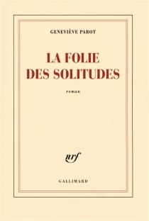 La folie des solitudes - GenevièveParot