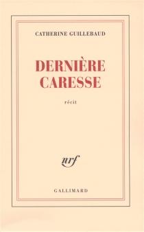 Dernière caresse : récit - CatherineGuillebaud