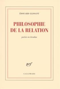 Philosophie de la relation : poésie en étendue - ÉdouardGlissant
