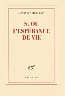 S. ou L'espérance de vie - Alexandre DiegoGary