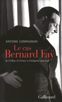 Le cas Bernard Fay : du Collège de France à l'indignité nationale - AntoineCompagnon