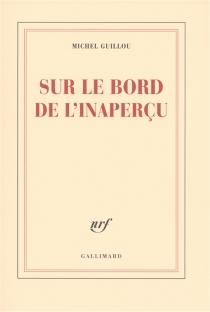 Sur le bord de l'inaperçu - MichelGuillou