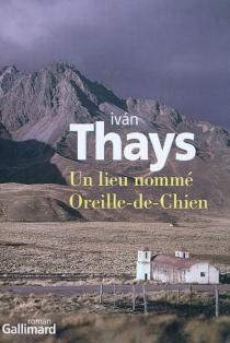 Un lieu nommé Oreille-de-Chien - IvánThays Vélez