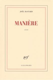Manière : récit - JoëlBastard