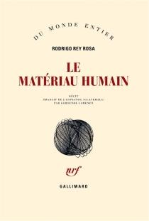 Le matériau humain : récit - RodrigoRey-Rosa