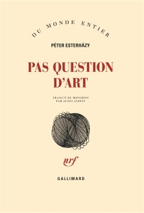 Pas question d'art - Péter Esterhazy