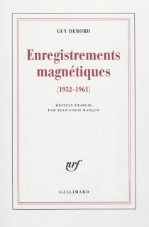 Enregistrements magnétiques : 1952-1961 - GuyDebord