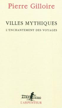 Villes mythiques, l'enchantement des voyages - PierreGilloire