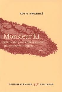 Monsieur Ki : rhapsodie parisienne à sourire pour caresser le temps - KoffiKwahulé