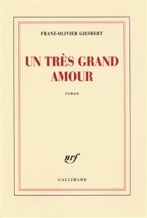 Un très grand amour - Franz-OlivierGiesbert