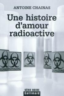 Une histoire d'amour radioactive - AntoineChainas