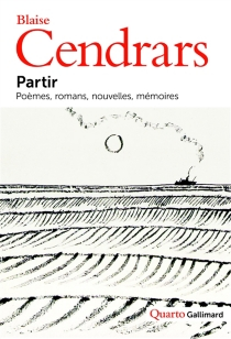 Partir : poèmes, romans, nouvelles, mémoires - BlaiseCendrars