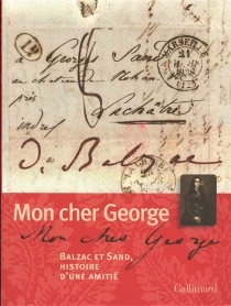 Mon cher George : Balzac et Sand, histoire d'une amitié -
