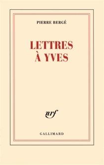 Lettres à Yves - PierreBergé
